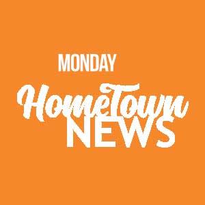 Monday Hometown News